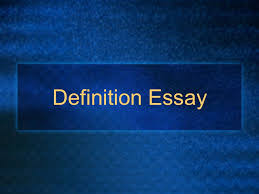 definition essay what is it a definition essay explains what a  definition essay