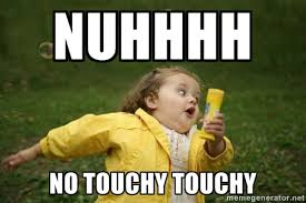 Nuhhhh No touchy touchy - Little girl running away | Meme Generator via Relatably.com