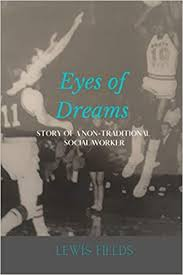 Amazon.com: Eyes of Dreams: Story of a Non-traditional Social Worker  (9780578729725): Fields, Lewis: Books