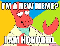 I'm a new meme? I am honored. - Misc - quickmeme via Relatably.com