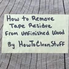 unfinished wood can stain easily even from something as simple as tape luckily the tape residue is usually responsive to one of the few chemicals that