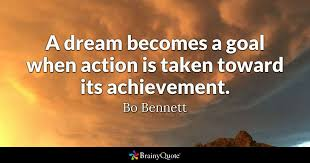Dream Achievement Quotes Best Of A Dream Becomes A Goal When Action Is Taken Toward Its Achievement