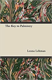 The Key to Palmistry: Lehman, Leona: 9781447455578: Amazon.com: Books