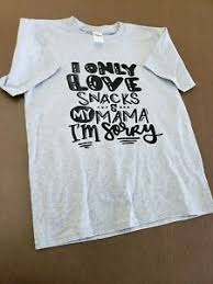 Details About Kids T Shirt I Only Love Snacks And My Mama Im Sorry Youth Large