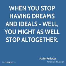 Quotes About Having Dreams Best of Marian Anderson Dreams Quotes QuoteHD