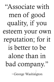Quotes George Washington Associate With Men Of Good Quality