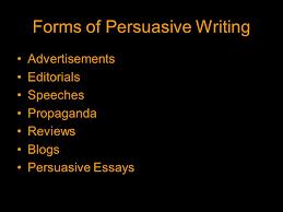 the art of persuasive writing forms of persuasive writing 2 forms of persuasive writing advertisements editorials speeches propaganda reviews persuasive essays