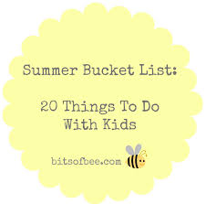 summer bucket list 20 things to do kids bits of bee bucket list jpg