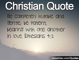 Humble Christian Quotes Best of Be Completely Humble And Gentle Be Patient Bearing With One