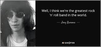 Rock And Roll Quotes Delectable Joey Ramone Quote Well I Think We're The Greatest Rock 'n' Roll