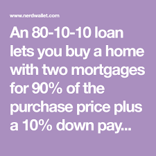 80 10 10 Loan When Two Mortgages Can Save You Money
