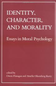 identity character and morality essays in moral by owen j identity character and morality essays in moral by owen j flanagan amelie oksenberg rorty