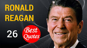 The 26 Best Quotes By Ronald Reagan