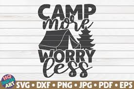 Svg for cricut cutting machines, silhouette cameo designs. Camp More Worry Less Camping Quote Graphic By Mihaibadea95 Creative Fabrica
