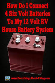 do i connect 4 six volt batteries to my 12 volt rv house battery how do i connect 4 six volt batteries to my 12 volt rv house battery system