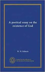 essay writing tips to essay on the existence of god god can be defined as a being conceived as the perfect omnipotent the existence of god essay amabel 27 2015 i saw no what is the big bang