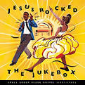 Jesus Rocked the Jukebox: Small Group Black Gospel