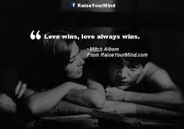 Love Always Wins Quotes Unique Love Wins Love Always Wins Raise Your Mind