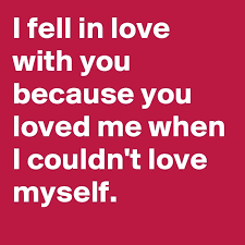I Love Me Quotes Mesmerizing Love Quotes I Fell In Love With You Because You Loved Me When I
