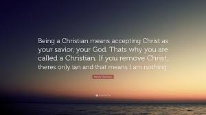 Being A Christian Means Quote