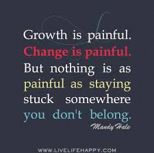 Wisdom Quotes Growth Is Painful Change Is Painful But Nothing Is Unique Quotes About Change And Growth