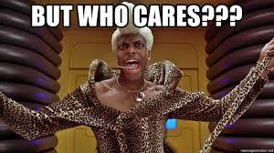 But Who Cares??? - Ruby Ghilbert   Meme Generator