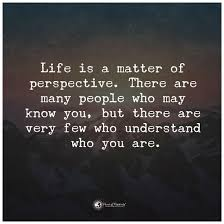 Perspective Quotes Magnificent Life Is A Matter Of Perspective There Are Many People Who May Know