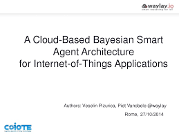 a cloud based bayesian smart agent architecture for internet of thing