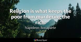 Religion Is What Keeps The Poor From Murdering The Rich Napoleon Classy Quotes About The Rich And Poor
