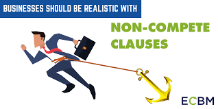 Noncompete Clause Businesses Should Be Realistic With Non Compete Clauses