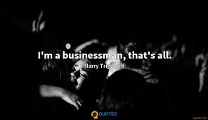 Im A Businessman Thats All Harry Triguboff Quotes 9quotescom