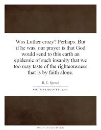 Quotes About Prayer 92 Inspiration Was Luther Crazy Perhaps But If He Was Our Prayer Is That God