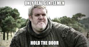 hodor only real gentlemen hold the door image ged in game of thrones