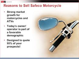 to safeco motorcycle strong market growth for motorcycles and atvs today s owner operator is part of a favorable demographic designed to quote 95
