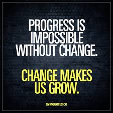 Quote For Change Progress Is Impossible Without Change Change Makes Us Grow