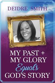 My Past, My Glory equals God's Story by Deidre Smith, Paperback | Barnes &  Noble®