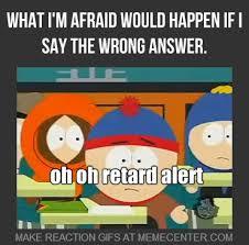 Retard Alert by azza90 - Meme Center via Relatably.com