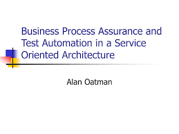 What Is Service Oriented Architecture Ppt Business Process Assurance And Test Automation In A Service