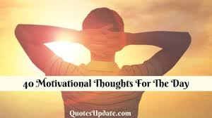 40 Motivational Thoughts For The Day Quotes Update