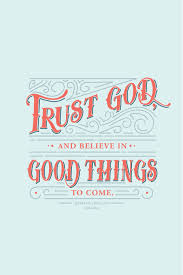 Good Picture Quotes Adorable Trust God And Believe In Good Things To Come Jeffrey R Holland