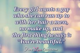 Beautiful Short Quotes For Her Best Of Every Girl Wants A Guy Who She Can Run Up To With Her Hair A Mess