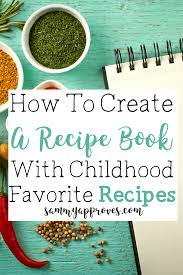 How To Make A Recipe Book How To Create A Recipe Book With Childhood Favorite Recipes