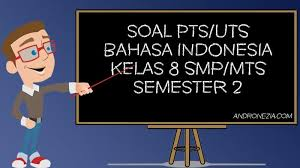Soal dan kunci jawaban bahasa indonesia kelas 8 semester 2. Soal Uts Pts Bahasa Indonesia Kelas 8 Semester 2 Tahun 2021 Andronezia