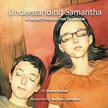 Amazon.com: Understanding Samantha: A Sibling's Perspective of Autism  eBook: Daniels, Dustin, Bae, Jaehyun: Kindle Store