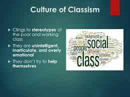theories of poverty the culture of poverty  oscar lewis  7 culture of classism  clings to stereotypes of the poor and working class  they are unintelligent inarticulate and overly emotional  they don t try