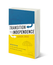 learn how to live work on your terms w transition to aaron zwas will teach you how to experience the joys of living and working independently after reading transition to independence use the t2i plan to live
