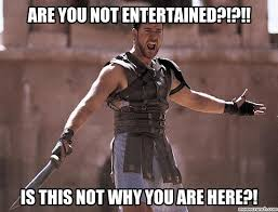 Image result for pictures of Are You Not Entertained?