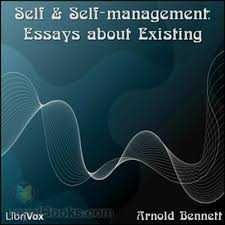 self and self management essays about existing by arnold bennett  self and self management essays about existing