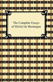 michel de montaigne essays summary michel de montaigne essays michel de montaigne essays summary