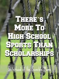 there s more to high school sports than scholarships sisterhood 5 reasons why there s more to high school sports than scholarships sure sports can be